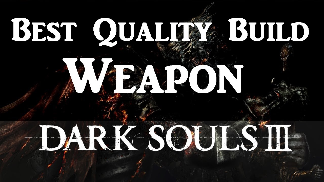 Best Quality Build Weapon: Dark souls 3 Weapon Guide