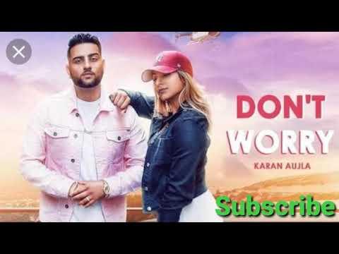 Don't Worry /song[ Karan Aujla] Punjabi MP3 New Song 2018