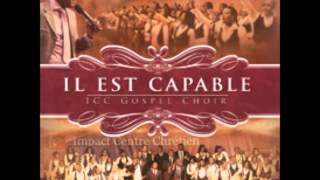 Repeat youtube video ICC Gospel Choir - Il est capable (Album complet)