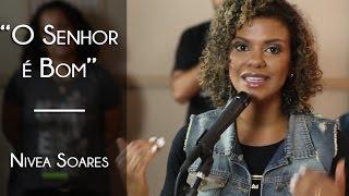 """""""O Senhor é bom"""" - Nivea Soares - E03/2015"""