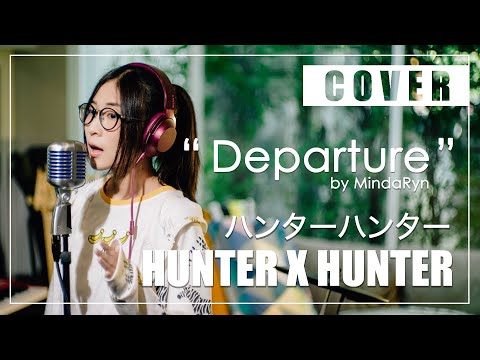 HUNTER X HUNTER (2011 OP) - Departure (cover By MindaRyn)