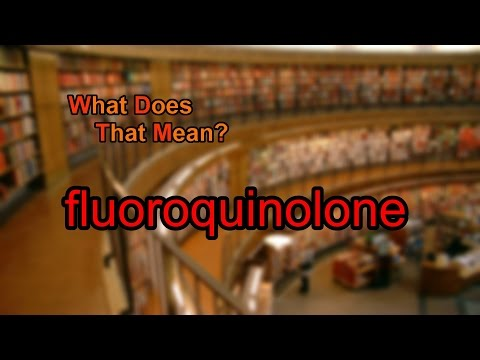 What does fluoroquinolone mean?