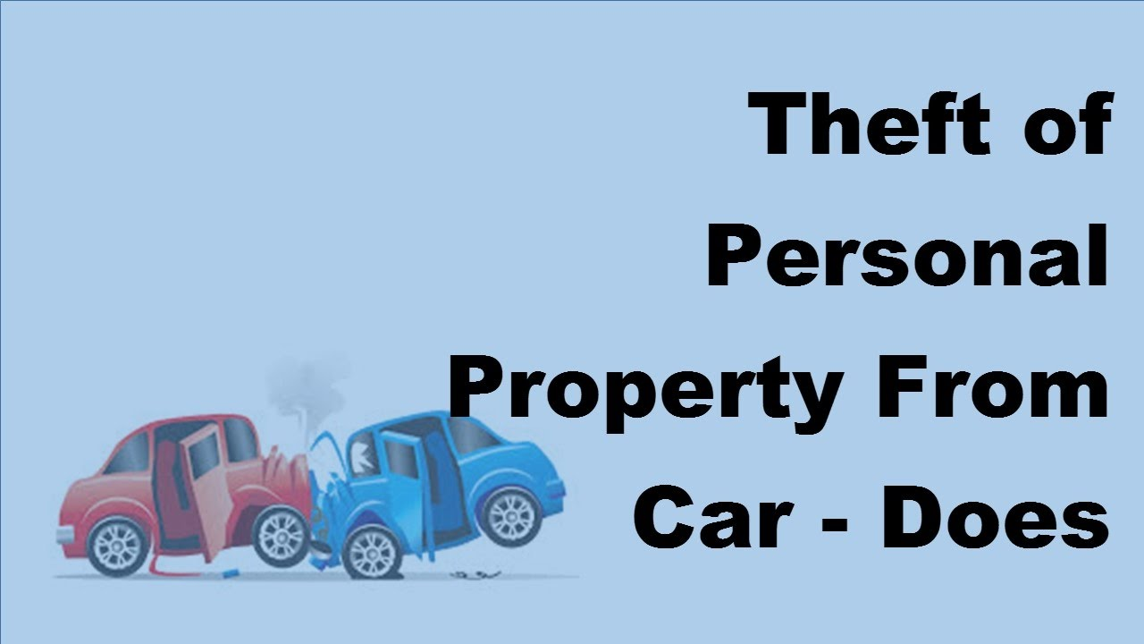Does Car Insurance Cover Theft: Theft Of Personal Property From Car