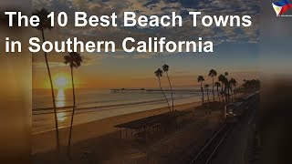 The 10 best beach towns in Southern California