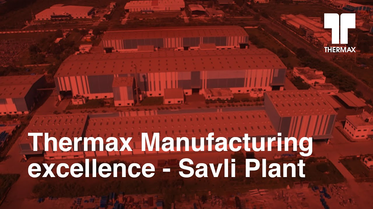 Thermax Manufacturing excellence - Savli Plant
