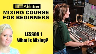 What Is Mixing? • Mixing Course For Beginners [Lesson 1] • Ableton Live