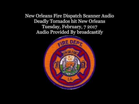 New Orleans Fire Dispatch Scanner Audio Deadly Tornados hit New Orleans