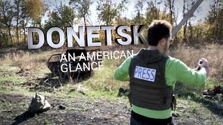 Donetsk: An American Glance. A first-hand account of the situation in Donbass.
