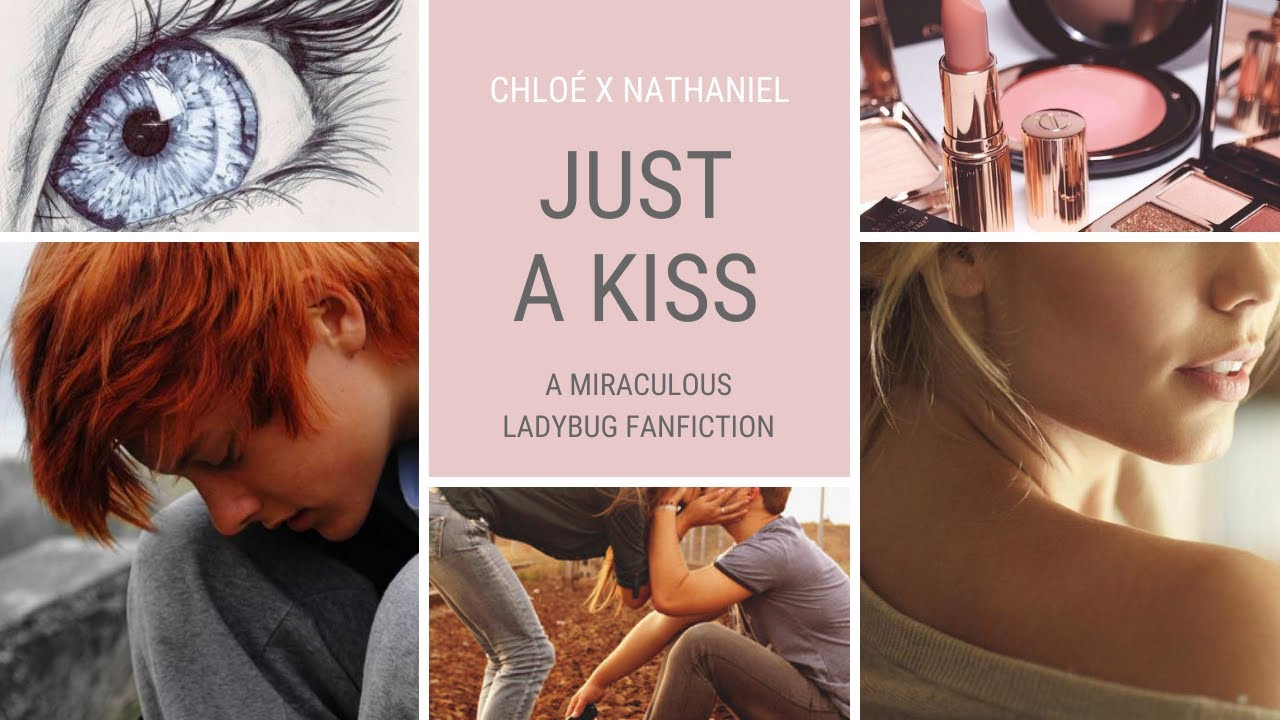 Just a Kiss - Chapter 11 (NathChlo, Embarrassed Nate) A Miraculous Ladybug Fanfiction