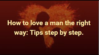How to love a man the right way