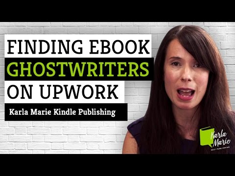 Finding Ebook Ghostwriters on Upwork – Karla Marie Kindle Publishing