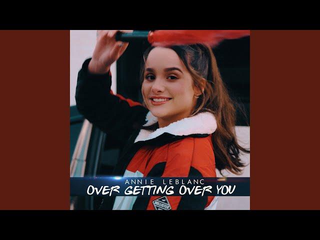 897a147cb0a Annie LeBlanc – Over Getting Over You Lyrics