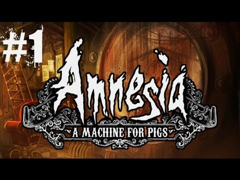 Amnesia A Machine For Pigs Part 1 The Nightmare Begins