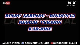 RINDU SERINDU RINDUNYA – REGGAE VERSION | KARAOKE TANPA VOCAL