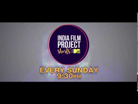 India Film Project Presents SHORTS With #MTV