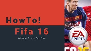 How To Play FIFA 16 Without Origin for pc 2016
