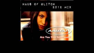 Aaliyah - Are You That Somebody (Haus of Glitch 2012 Mix)