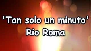 Rio Roma - Tan Solo Un Minuto (Letra)