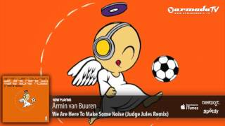 Armin van Buuren - We Are Here To Make Some Noise (Judge Jules Remix)