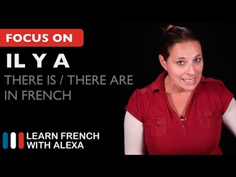 "IL Y A - How to say ""there is"" or ""there are"" in French."