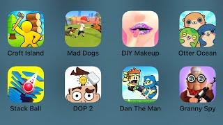 Craft Island,Mad Dogs,DIY Makeup,Otter Ocean,Stack Ball,DOP 2,Dan The Man,Granny Spy