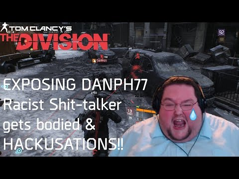 DANPH77 Toxic Racist Shit-talker EXPOSED! HACKUSATIONS LOL! Get Bodied Son 😂 | THE DIVISION