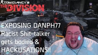 DANPH77 Toxic Racist Shit-talker EXPOSED! HACKUSATIONS LOL! Get Bodied Son  | THE DIVISION