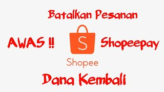 Cara Membatalkan Pesanan Shopee yang Sudah dibayar - Tutorial