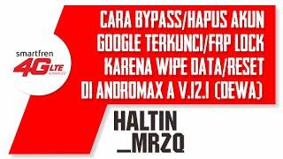 Cara bypass / remove FRP lock akun google Andromax A A16C3H v12.1 ( versi dewa )