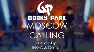 Скачать Gorky Park Moscow Calling Cover By INGA DeTroit
