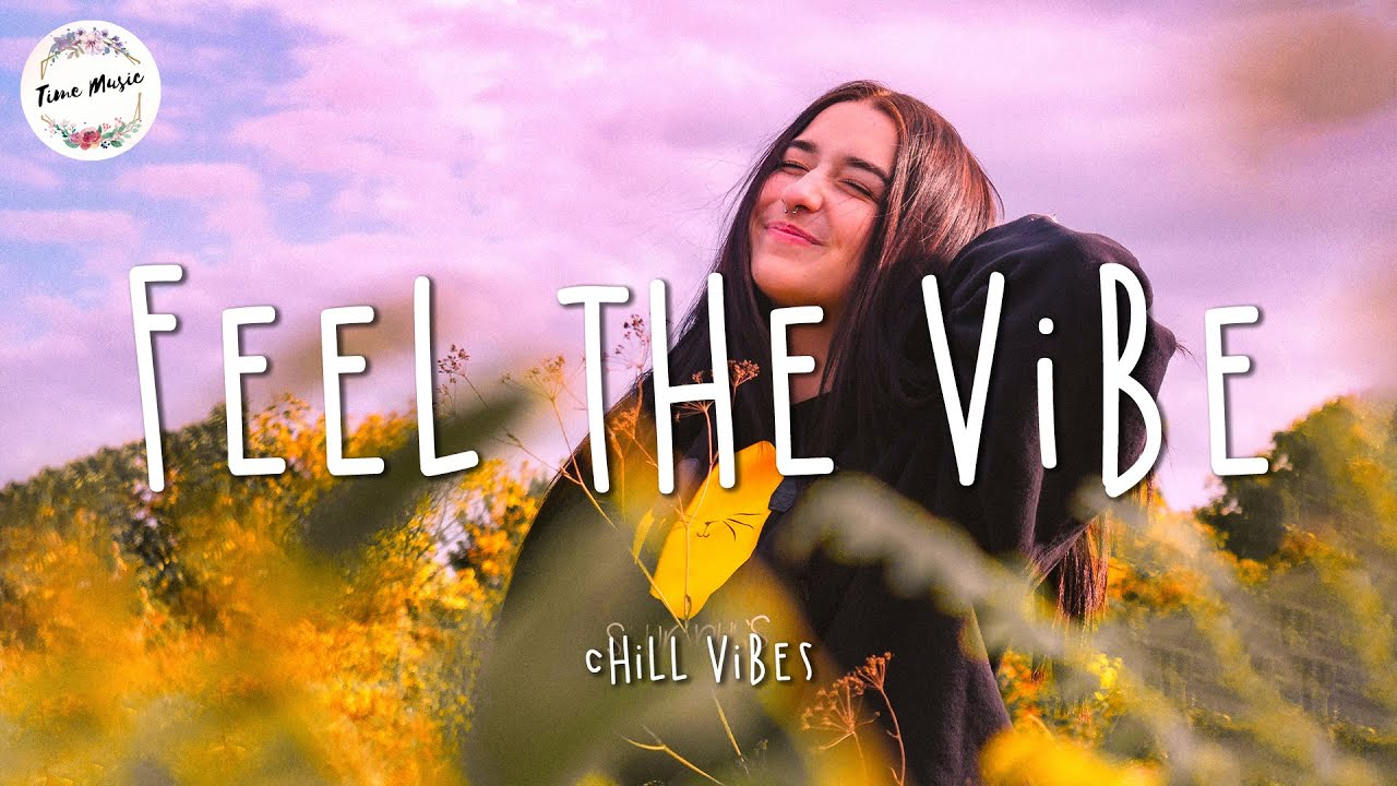 Feel the vibe ~ Chill Vibes - Chill out music mix playlist