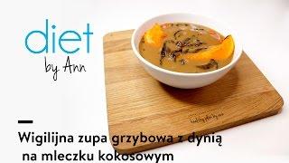 Przepis na wigilijną zupa grzybowa - Diet by Ann - pyszna !