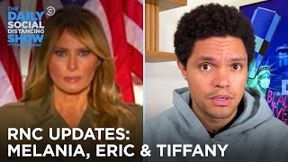 Melania, Tiffany and Eric Take the RNC Stage | The Daily Social Distancing Show