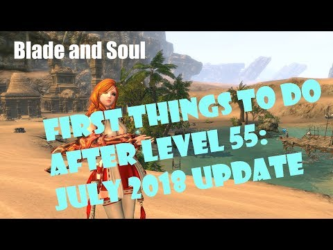 [Blade and Soul] First Things to do After Level 55: July 2018
