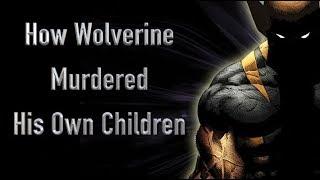 How Wolverine Murdered His Own Children