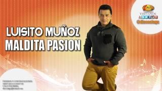 Maldita pasión - Luisito  Muñoz,música popular colombiana.