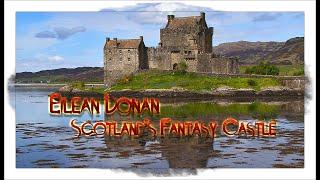 Eilean Donan - Scotland's Fantasy Castle