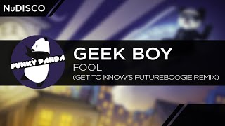 NuDISCO || Geek Boy - Fool (Get To Know