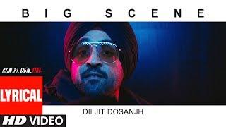 BIG SCENE With Lyrics   CON.FI.DEN.TIAL   Diljit Dosanjh   Latest Song 2018