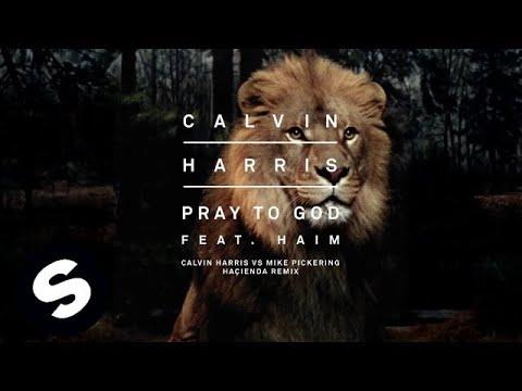 Calvin Harris feat. Haim - Pray To God (Calvin Harris vs Mike Pickering Haҫienda Remix)