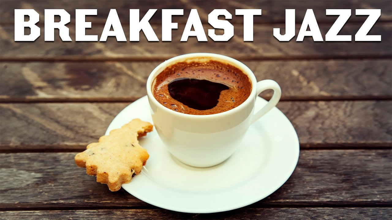 Relaxing Breakfast Jazz - Background Instrumental Bossa Nova Jazz To Start The Day & Breakfast