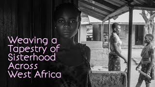 Weaving a Tapestry of Sisterhood Across West Africa