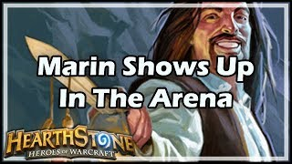[Hearthstone] Marin Shows Up In The Arena