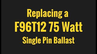replacing a f96t12 75 watt single pin ballast
