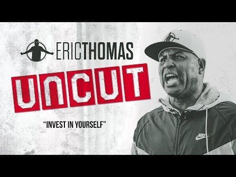 Eric Thomas: UNCUT | Invest In Yourself | Motivational Video