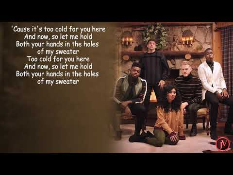 Pentatonix – Sweater Weather- LYRICS