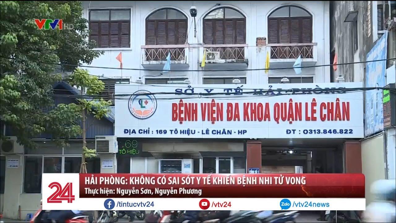 Hải Phòng: Không có sai sót y tế khiến bệnh nhi tử vong   VTV24