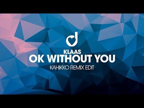 Klaas - Ok Without You (Kahikko Remix Edit)