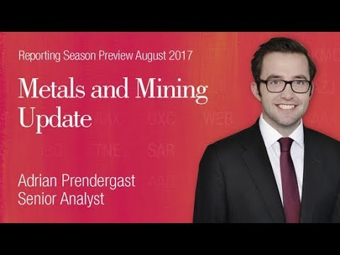 Reporting Season Preview - Metals and Mining: Adrian Prendergast Senior Analyst