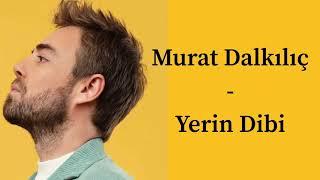 Murat Dalkılıç - Yerin Dibi ( sözleri - lyrics)